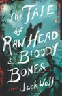 The Tale of Raw Head and Bloody Bones: A Novel Cover Image