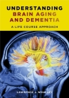 Understanding Brain Aging and Dementia: A Life Course Approach Cover Image