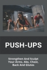 Push-Ups: Strengthen And Sculpt Your Arms, Abs, Chest, Back And Glutes: Butt Exercises With Bands Cover Image