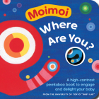 Moimoi, Where Are You?: Shapes, Colors, and Sounds That Will Soothe Your Crying Baby Cover Image