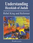Understanding Hezekiah of Judah: Rebel King and Reformer Cover Image