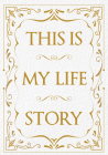 This Is My Life Story: The Easy Autobiography for Everyone Cover Image