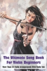 The Ultimate Song Book For Violin Beginners More Than 50 Violin Arrangements With Violin Tab: Violins For Beginners Cover Image