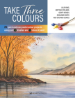 Take Three Colours: 25 Quick and Easy Watercolours Using 3 Brushes and 3 Tubes of Paint Cover Image