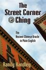 The Street Corner Ching; The Ancient Chinese Oracle in Plain English Cover Image