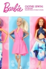 Barbie Clothes Sewing for Beginners: Beautiful Patterns To Make For Barbie: DIY Barbie Clothes Cover Image