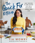 The Quick Fix Kitchen: Easy Recipes and Time-Saving Tips for a Healthier, Stress-Free Life: A Cookbook Cover Image