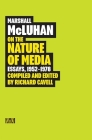 Marshall McLuhan: On the Nature of Media: Essays, 1952 - 1978 Cover Image