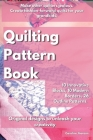 Quilting Pattern Book: Make other quilters jealous. Create fashion-forward quilts for your grandkids. 10 Innovative Blocks, 10 Modern Borders Cover Image