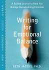 Writing for Emotional Balance: A Guided Journal to Help You Manage Overwhelming Emotions Cover Image