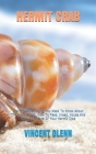 Hermit Crab: Every Detailed Thing You Need To Know About The Hermit Crab. How To Feed, breed, House And Take Good Care Of Your Herm Cover Image