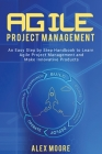 Agile Project Management: An Easy Step by Step Handbook to Learn Agile Project Management and Make Innovative Products Cover Image