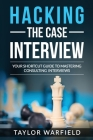 Hacking the Case Interview: Your Shortcut Guide to Mastering Consulting Interviews Cover Image