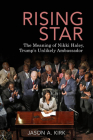 Rising Star: The Meaning of Nikki Haley, Trump's Unlikely Ambassador Cover Image