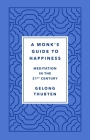 A Monk's Guide to Happiness: Meditation in the 21st Century Cover Image