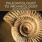 Paleontologist to Archaeologist - What Do They Do? Archaeology for Kids - Children's Biological Science of Fossils Books Cover Image