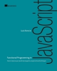 Functional Programming in JavaScript: How to improve your JavaScript programs using functional techniques Cover Image