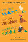 Live Like a Vulcan, Love Like a Wookiee, Laugh Like a Hobbit: Life Lessons from Pop Culture Cover Image