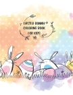 Easter Bunny Coloring Book For Kids: A Kids, Toddlers, Teen Coloring Book with Beautiful Easter Things, Bunny, Egg, Flower, and Other Cute Easter Stuf Cover Image