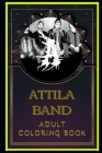 Attila Band Adult Coloring Book: Color Out Your Stress with Creative Designs Cover Image