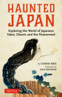 Haunted Japan: Exploring the World of Japanese Yokai, Ghosts and the Paranormal Cover Image