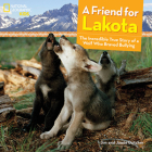 A Friend for Lakota: The Incredible True Story of a Wolf Who Braved Bullying Cover Image