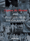 Capture the Moment: The Pulitzer Prize Photographs Cover Image