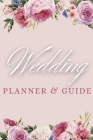 Wedding Planner and Guide: Beautiful Floral Guide to Organizing Your Dream Wedding, Wedding Planner Checklist Journal Cover Image