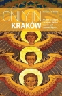 Only in Kraków: A Guide to Unique Locations, Hidden Corners and Unusual Objects (Only in Guides) Cover Image