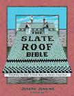 The Slate Roof Bible: Everything You Need to Know about the World's Finest Roof, 3rd Edition Cover Image