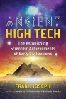 Ancient High Tech: The Astonishing Scientific Achievements of Early Civilizations Cover Image