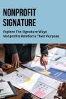 Nonprofit Signature: Explore The Signature Ways Nonprofits Reinforce Their Purpose: Nonprofit Growth Models Cover Image