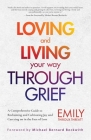 Loving and Living Your Way Through Grief: A Comprehensive Guide to Reclaiming and Cultivating Joy and Carrying on in the Face of Loss (a Grief Recover Cover Image