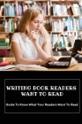 Writing Book Readers Want To Read: Guide To Know What Your Readers Want To Read: How To Find Out What Readers Want Cover Image