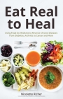 Eat Real to Heal: Using Food as Medicine to Reverse Chronic Diseases from Diabetes, Arthritis, Cancer and More (Natural Health and Nutri Cover Image