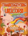 Thanksgiving Unicorn Coloring Book for Kids Ages 6-8: A Magical Thanksgiving Unicorn Coloring Activity Book For Girls And Anyone Who Loves Unicorns! A Cover Image