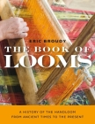The Book of Looms: A History of the Handloom from Ancient Times to the Present Cover Image
