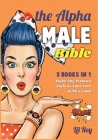 The Alpha Male Bible [3 in 1]: Make Any Woman Fall at Your Feet with a Look! Cover Image