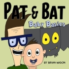 Pat & Bat: Baby Basics Cover Image