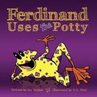 Ferdinand Uses the Potty: Overcoming Bed-Wetting Fears Cover Image