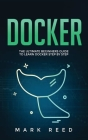 Docker: The Ultimate Beginners Guide to Learn Docker Step-By-Step Cover Image