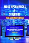 Redes Informáticas y Seguridad para Principiantes: Este Libro Contiene: Redes de Computadoras y Seguridad de las Redes Informáticas. (Todo en Uno) Cover Image