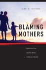 Blaming Mothers: American Law and the Risks to Children's Health (Families #3) Cover Image