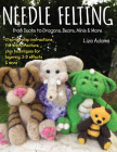 Needle Felting from Ducks to Dragons, Bears, Minis & More: Step-By-Step Instructions for Each Creature, Plus Techniques for Layering, 3-D Effects & Mo Cover Image