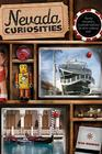 Nevada Curiosities: Quirky Characters, Roadside Oddities & Other Offbeat Stuff Cover Image