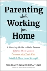 Parenting While Working from Home: A Monthly Guide to Help Parents Balance Their Careers, Connect with Their Kids, and Establish Their Inner Strength Cover Image