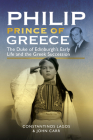 Philip, Prince of Greece: The Duke of Edinburgh's Early Life and the Greek Succession Cover Image
