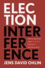 Election Interference: International Law and the Future of Democracy Cover Image