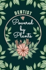 Dentist Powered By Plants Journal Notebook: 6 X 9, 6mm Spacing Lined Journal Vegan, Gardening and Planting Hobby Design Cover, Cool Writing Notes as G Cover Image