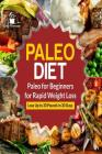 Paleo Diet: Paleo for Beginners for Rapid Weight Loss: Lose Up to 30 Pounds in 30 Days Cover Image